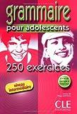 Grammaire pour adolescents - 250 exercices: Niveau intermédiaire