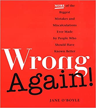 Wrong Again!: More of the Biggest Mistakes and Miscalculations Ever Made