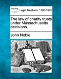 The law of charity trusts under Massachusetts decisions.