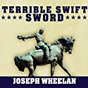 Terrible Swift Sword: The Life of General Philip H. Sheridan (       UNABRIDGED) by Joseph Wheelan Narrated by R. C. Bray