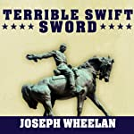 Terrible Swift Sword: The Life of General Philip H. Sheridan   Joseph Wheelan