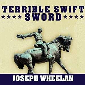 Terrible Swift Sword: The Life of General Philip H. Sheridan | [Joseph Wheelan]