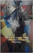 The Art Of Jacques Villon 1899-1922 (20 Color Paintings): (the Amazing World Of Art, Aka Gaston Emile Duchamp) Art Nouveau