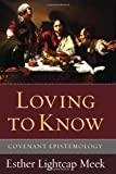 Loving to Know: Introducing Covenant Epistemology