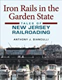 Iron Rails in the Garden State: Tales of New Jersey Railroading (Railroads Past and Present)
