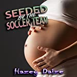 Seeded by the Soccer Team: Fertile Bareback Pregnancy Erotica | Hazey Daize