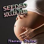 Seeded by the Soccer Team: Fertile Bareback Pregnancy Erotica | Hazey Daize
