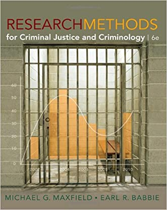 Research Methods for Criminal Justice and Criminology, 6th Edition written by Michael G. Maxfield