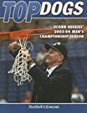 img - for Top Dogs : UConn Huskies' 2003-04 Men's Championship Season book / textbook / text book