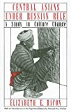 Central Asians under Russian Rule: A Study in Culture Change (Cornell Paperbacks)