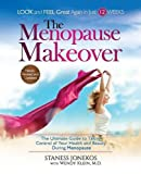 The Menopause Makeover: The Ultimate Guide to Taking Control of Your Health and Beauty During Menopause