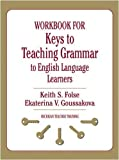 img - for Workbook for Keys to Teaching Grammar to English Language Learners (Michigan Teacher Training) Workbook Edition by Folse, Keith S., Goussakova, Ekaterina V. published by University of Michigan Press (2009) book / textbook / text book