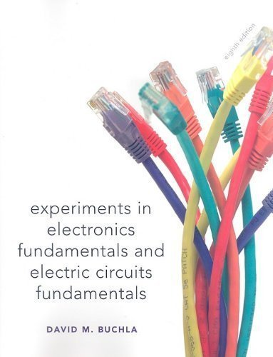 Experiments In Electronics Fundamentals And Electric Circuits Fundamentals 8Th (Eighth) Edition By Buchla, David L Published By Prentice Hall (2009)