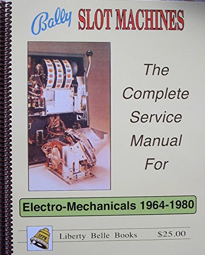 Bally Slot Machines: The Complete Service Manual for Electro-Mechanicals 1964-1980 (Bally Slot Machine compare prices)