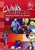 Club Prisma. Metodo de espanol para jovenes / Prisma Club. Spanish Youth method: Nivel B1 Intermedio - Alto/ Level B1 Intermediate - High (Spanish Edition)