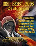 img - for Man, Beast, Gods of Agharta - Discovering The Mysterious Lost Kingdom of the Inner Earth and the Home of the King of the World book / textbook / text book