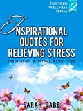 Inspirational Quotes for Relieving Stress: Inspiration & Stress Relief Tips (Inspired Wellness Series)