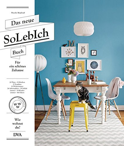 Das-neue-SoLebIch-Buch-fr-ein-schnes-Zuhause-20-Flure-28-Kchen-27-Esspltze-32-Wohnzimmer-24-Arbeitspltze-29-Schlafzimmer-24-Kinderzimmer-443-Ideen