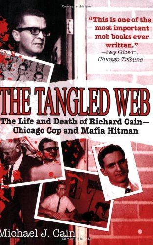 The Tangled Web: The Life and Death of Richard Cain - Chicago Cop and Mafia Hitman: Michael J. Cain: 9781602393417: Amazon.com: Books
