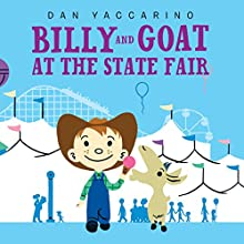 Billy and Goat at the State Fair (       UNABRIDGED) by Dan Yaccarino Narrated by Kirby Heyborne