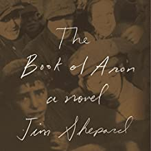 The Book of Aron: A Novel (       UNABRIDGED) by Jim Shepard Narrated by Michael Goldstrom