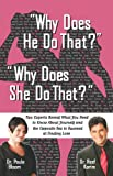 Why Does He Do That? Why Does She Do That?, Two Relationship Experts Reveal What You Really Need to Know About the Opposite Sex
