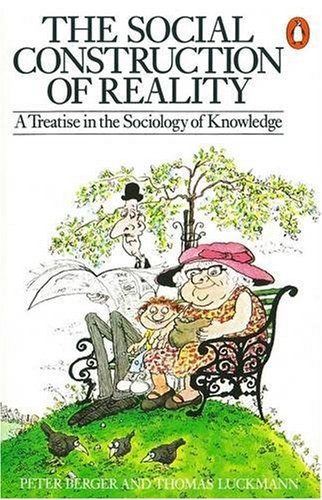 The Social Construction of Reality: A Treatise in the Sociology of Knowledge (Penguin Social Sciences)