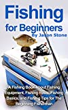 Fishing for Beginners:: A Fishing Book About Fishing Equipment, Fishing Reels, Fishing Basics, and Fishing Tips for The Beginning Fisherman. (fishing basics,fishing ... rods,fishing reels,fishing lures,fish,)