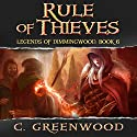 Rule of Thieves: Legends of Dimmingwood, Volume 6 Audiobook by C. Greenwood Narrated by Ashley Arnold