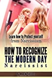 Narcissist: How to Recognize the Modern Day Narcissist. Learn how to protect yourself from Narcissism