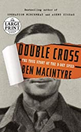 Double Cross: The True Story of the D-Day Spies (Random House Large Print)
