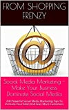 Social Media Marketing - Make Your Business Dominate Social Media: 200 Powerful Social Media Marketing Tips To Increase Your Sales And Gain More Customers