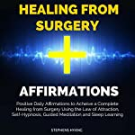Healing from Surgery Affirmations: Positive Daily Affirmations to Acheive a Complete Healing from Surgery Using the Law of Attraction, Self-Hypnosis | Stephens Hyang
