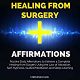 Healing from Surgery Affirmations: Positive Daily Affirmations to Acheive a Complete Healing from Surgery Using the Law of Attraction, Self-Hypnosis