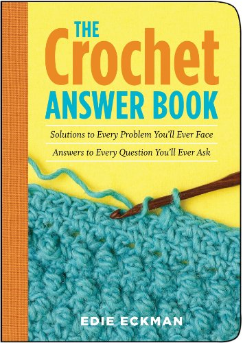 The Crochet Answer Book: Solutions to Every Problem You'll Ever Face; Answers to Every Question You'll Ever Ask (Answer Book (How Many Days Is Standard Shipping)