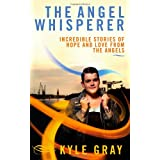 The Angel Whisperer: Incredible Stories of Hope and Love from the Angelsby Kyle Gray