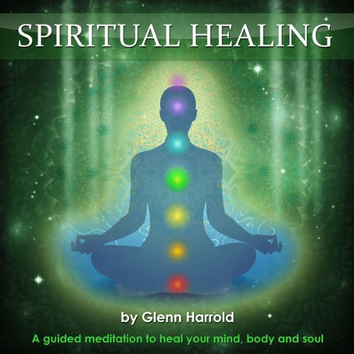 Spiritual healing a guided meditation to heal your mind body and soul
