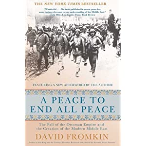 A Peace to End All Peace, 20th Anniversary Edition: The Fall of the Ottoman Empire and the Creation of the Modern Middle East [Paperback]