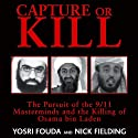 Capture or Kill: The Pursuit of the 9/11 Masterminds and the Killing of Osama bin Laden Audiobook by Nick Fielding, Yorsi Fouda Narrated by Ken Maxon