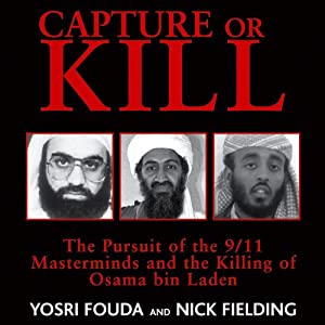 Capture or Kill: The Pursuit of the 9/11 Masterminds and the Killing of Osama bin Laden | [Nick Fielding, Yorsi Fouda]