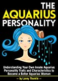 The Aquarius Personality: Understanding Your Own Innate Aquarius Personality Traits and Characteristics to Become a Better Aquarius Woman
