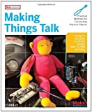 img - for Making Things Talk: Practical Methods for Connecting Physical Objects 1st (first) Edition by Igoe, Tom [2007] book / textbook / text book
