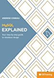 img - for MySQL Explained: Your Step By Step Guide book / textbook / text book