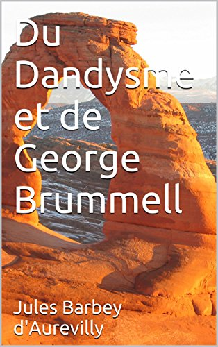 Jules Barbey d'Aurevilly - Du Dandysme et de George Brummell