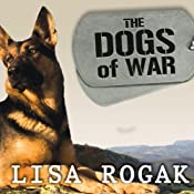 The Dogs of War: The Courage, Love, and Loyalty of Military Working Dogs | [Lisa Rogak]
