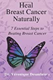 Heal Breast Cancer Naturally: 7 Essential Steps to Beating Breast Cancer