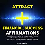 Attract Financial Success Affirmations: Positive Daily Affirmations to Help You Attract Financial Independence Using the Law of Attraction, Self-Hypnosis, Guided Meditation and Sleep Learning   Stephens Hyang