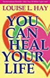 You Can Heal Your Life (0937611018) by Louise L. Hay