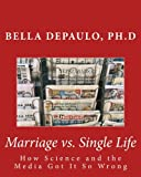 img - for Marriage vs. Single Life: How Science and the Media Got It So Wrong book / textbook / text book