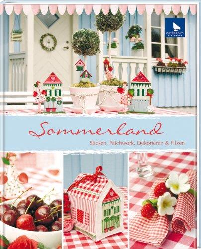 Sommerland: Sticken, Nähen, Dekorieren&Filzen